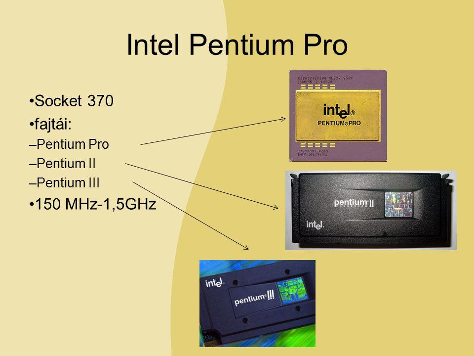 Intel Pentium Pro Socket 370 fajtái: –Pentium Pro –Pentium II –Pentium III 150 MHz-1,5GHz