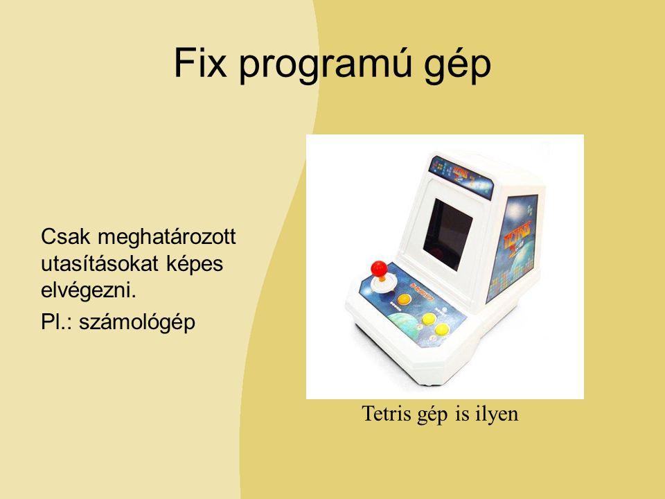 Fix programú gép Csak meghatározott utasításokat képes elvégezni.