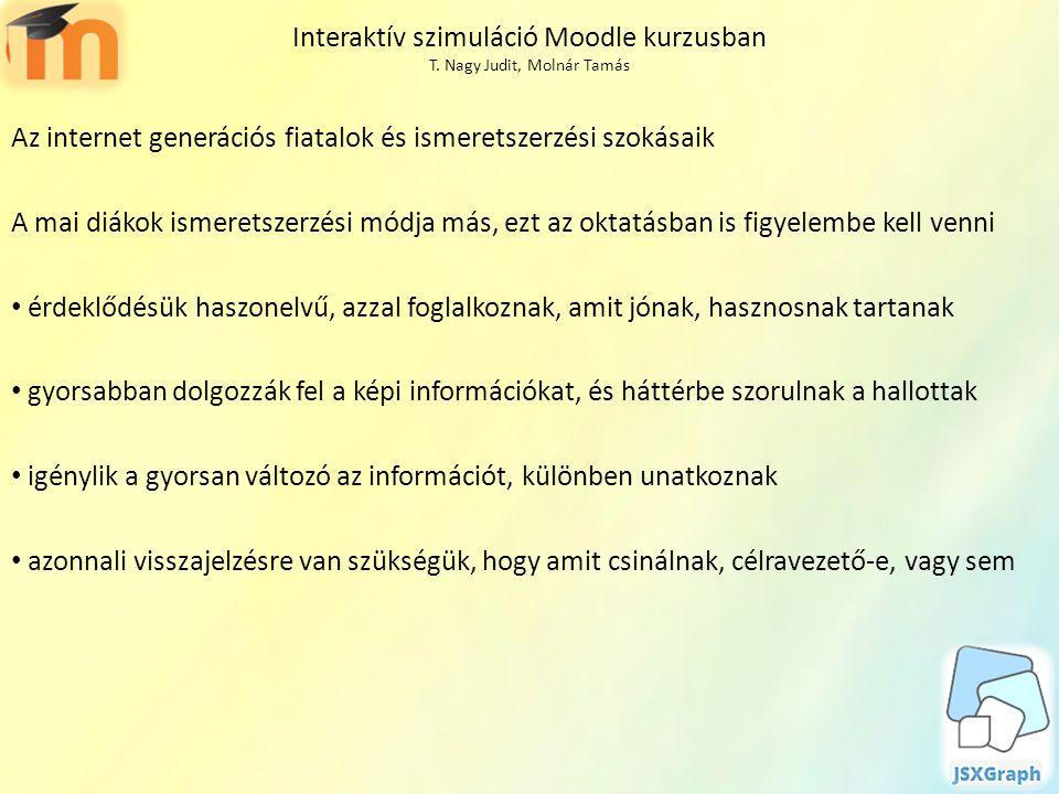 Interaktív szimuláció Moodle kurzusban T. Nagy Judit, Molnár Tamás Az internet generációs fiatalok és ismeretszerzési szokásaik A mai diákok ismeretsz