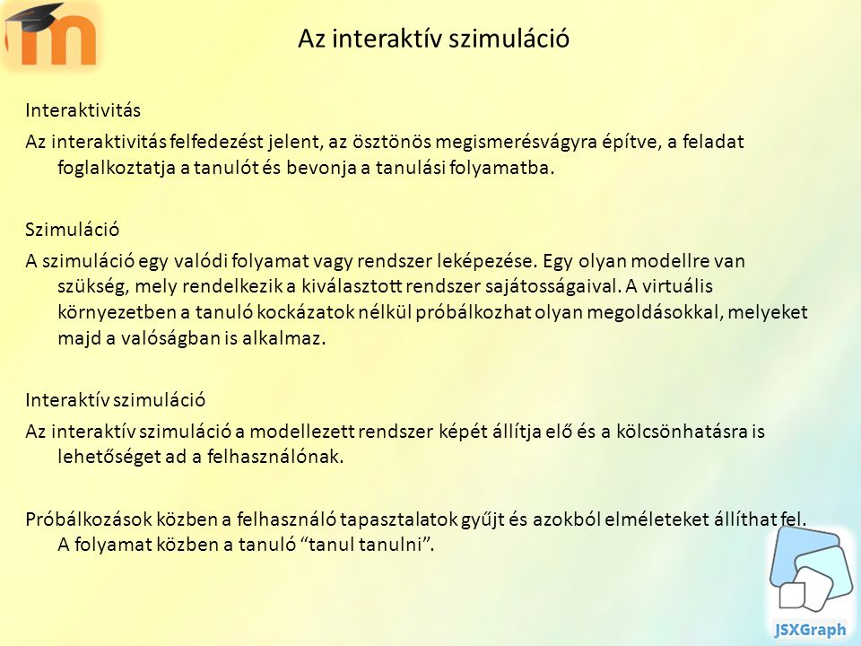 Az interaktív szimuláció Interaktivitás Az interaktivitás felfedezést jelent, az ösztönös megismerésvágyra építve, a feladat foglalkoztatja a tanulót