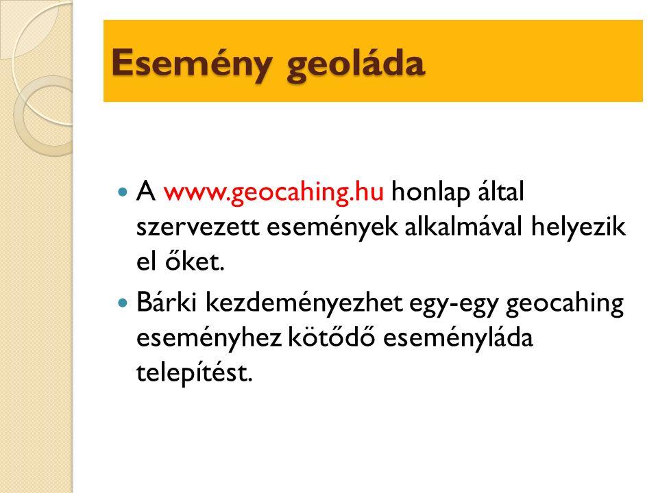 Esemény geoláda A www.geocahing.hu honlap által szervezett események alkalmával helyezik el őket.
