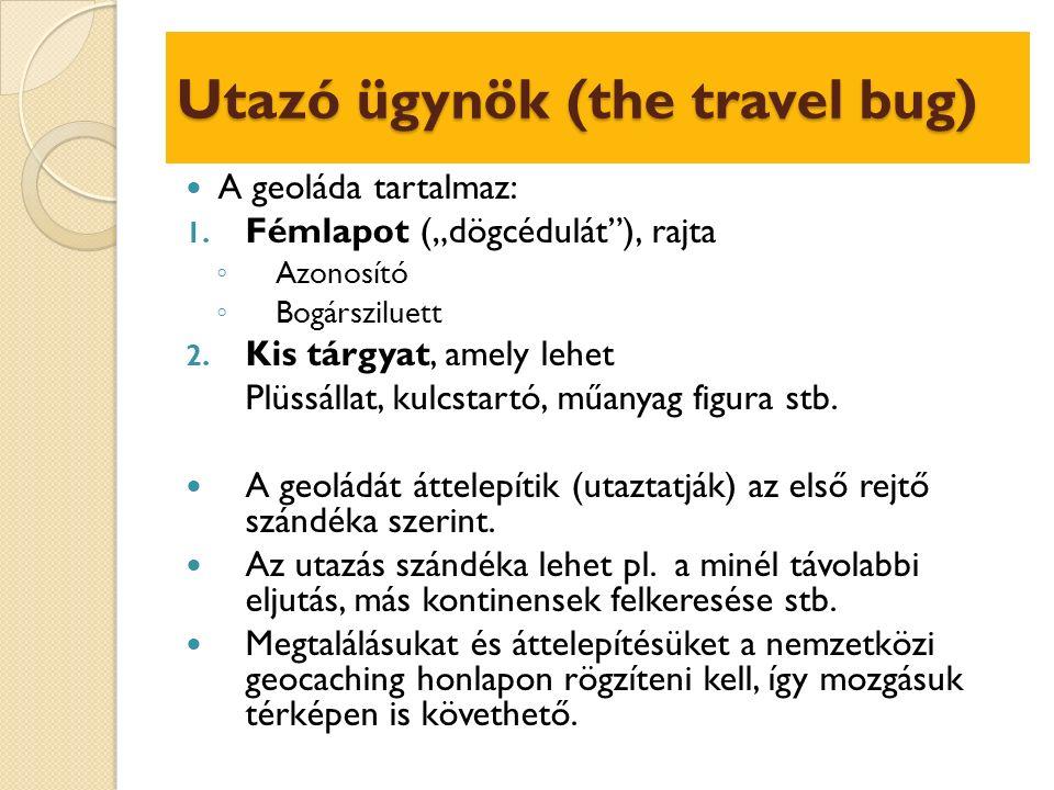 """Utazó ügynök (the travel bug) A geoláda tartalmaz: 1. Fémlapot (""""dögcédulát""""), rajta ◦ Azonosító ◦ Bogársziluett 2. Kis tárgyat, amely lehet Plüssálla"""