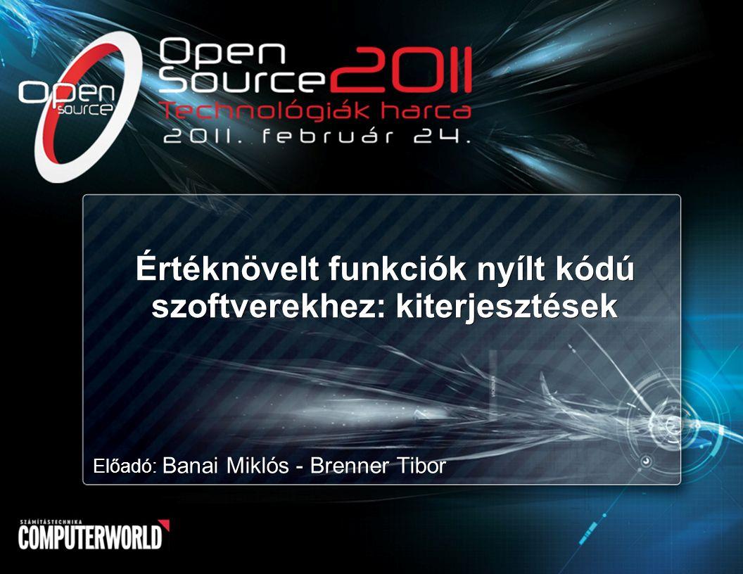 Értéknövelt funkciók nyílt kódú szoftverekhez: kiterjesztések Előadó: Banai Miklós - Brenner Tibor