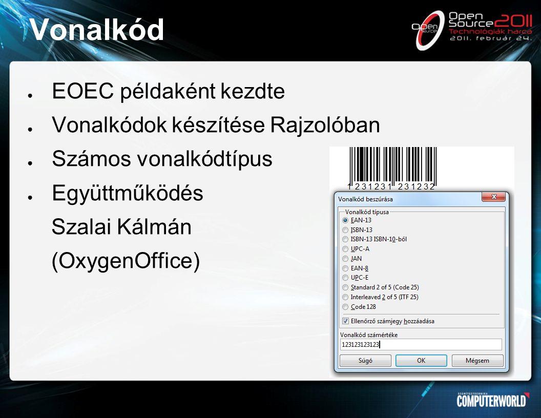 Vonalkód ● EOEC példaként kezdte ● Vonalkódok készítése Rajzolóban ● Számos vonalkódtípus ● Együttműködés Szalai Kálmán (OxygenOffice)