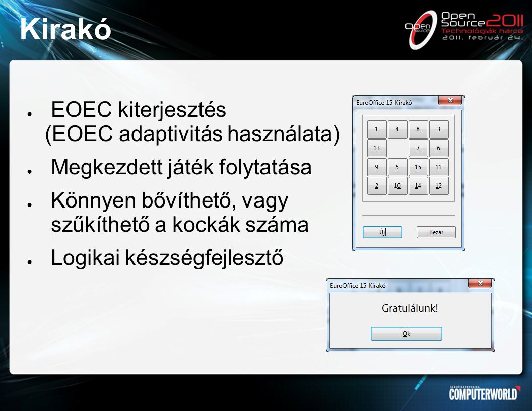 Kirakó ● EOEC kiterjesztés (EOEC adaptivitás használata) ● Megkezdett játék folytatása ● Könnyen bővíthető, vagy szűkíthető a kockák száma ● Logikai készségfejlesztő