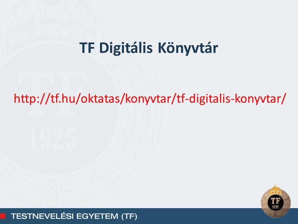 TF Digitális Könyvtár http://tf.hu/oktatas/konyvtar/tf-digitalis-konyvtar/