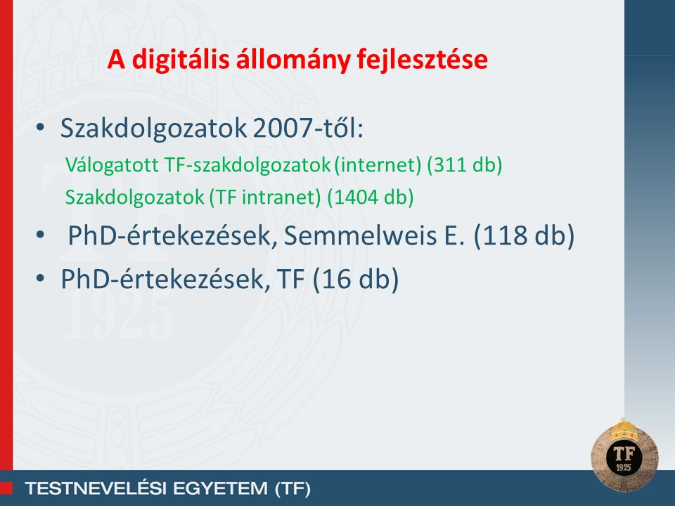 Szakdolgozatok 2007-től: Válogatott TF-szakdolgozatok (internet) (311 db) Szakdolgozatok (TF intranet) (1404 db) PhD-értekezések, Semmelweis E. (118 d