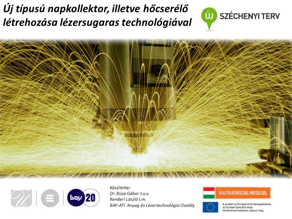 Új típusú napkollektor, illetve hőcserélő létrehozása lézersugaras technológiával Készítette: Dr. Búza Gábor t.o.v. Kenderi László t.m. BAY-ATI Anyag