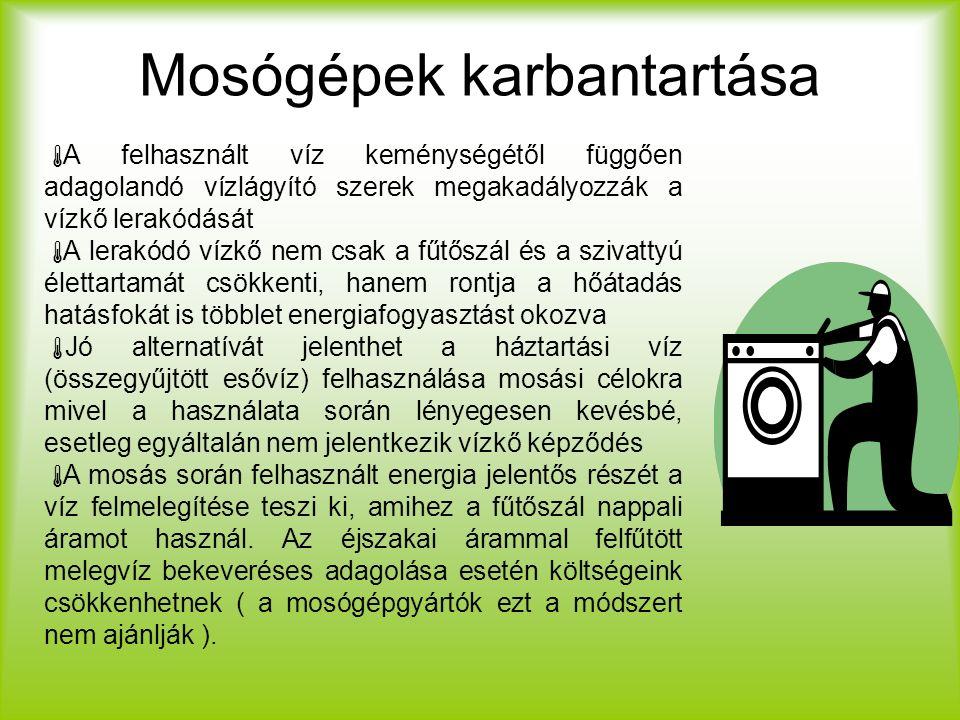 Mosógépek karbantartása  A felhasznált víz keménységétől függően adagolandó vízlágyító szerek megakadályozzák a vízkő lerakódását  A lerakódó vízkő nem csak a fűtőszál és a szivattyú élettartamát csökkenti, hanem rontja a hőátadás hatásfokát is többlet energiafogyasztást okozva  Jó alternatívát jelenthet a háztartási víz (összegyűjtött esővíz) felhasználása mosási célokra mivel a használata során lényegesen kevésbé, esetleg egyáltalán nem jelentkezik vízkő képződés  A mosás során felhasznált energia jelentős részét a víz felmelegítése teszi ki, amihez a fűtőszál nappali áramot használ.