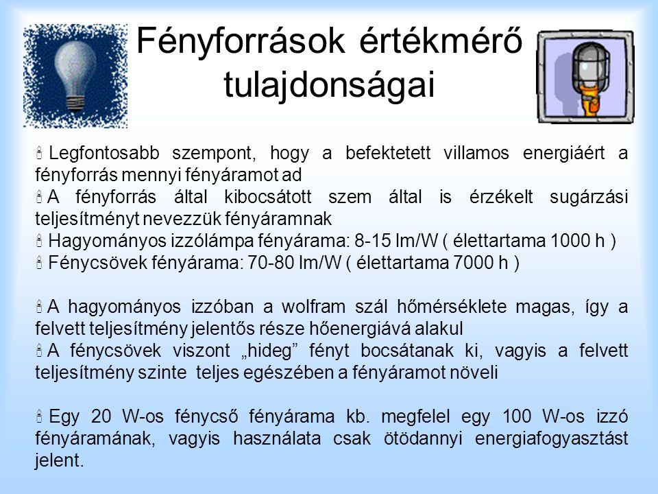 Fényforrások értékmérő tulajdonságai  L Legfontosabb szempont, hogy a befektetett villamos energiáért a fényforrás mennyi fényáramot ad  A A fényf