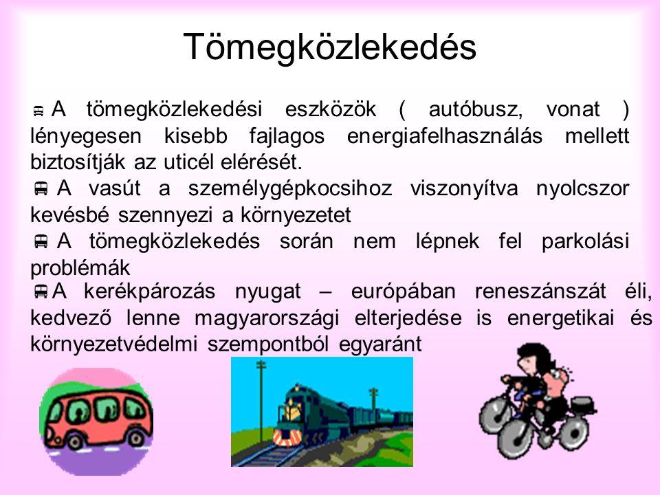 Tömegközlekedés  A tömegközlekedési eszközök ( autóbusz, vonat ) lényegesen kisebb fajlagos energiafelhasználás mellett biztosítják az uticél elérésé
