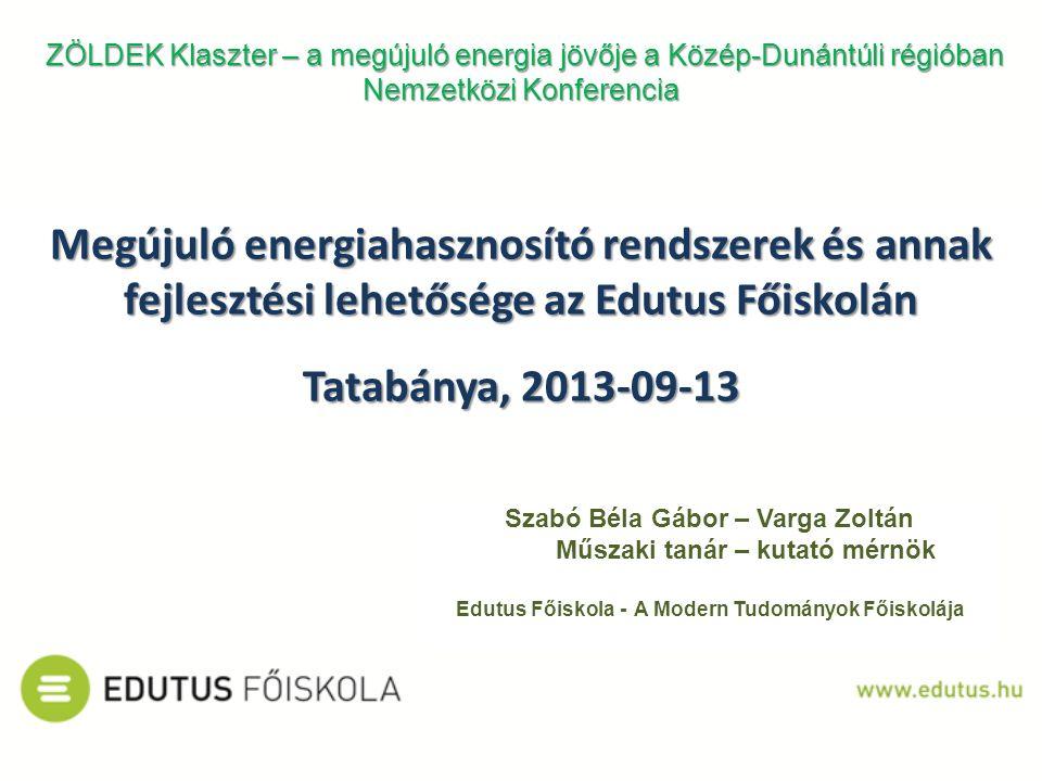 Szabó Béla Gábor – Varga Zoltán Műszaki tanár – kutató mérnök Edutus Főiskola - A Modern Tudományok Főiskolája Megújuló energiahasznosító rendszerek é