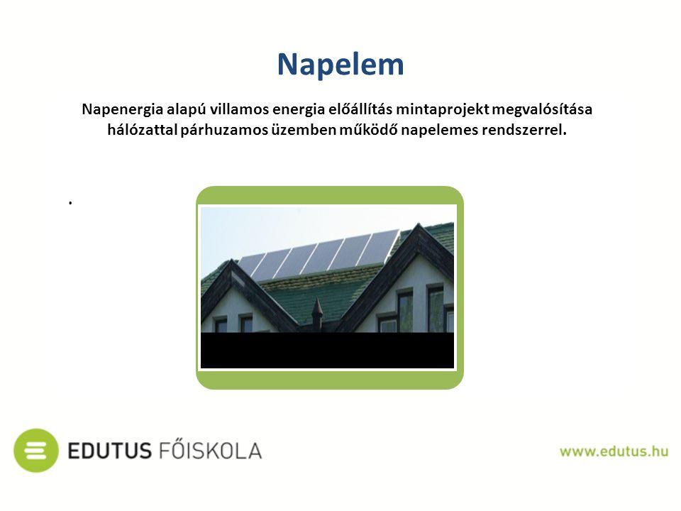 Napelem Napenergia alapú villamos energia előállítás mintaprojekt megvalósítása hálózattal párhuzamos üzemben működő napelemes rendszerrel..