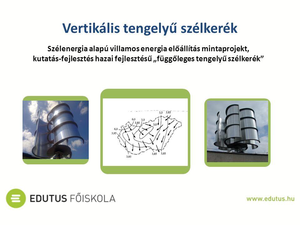 """Vertikális tengelyű szélkerék Szélenergia alapú villamos energia előállítás mintaprojekt, kutatás-fejlesztés hazai fejlesztésű """"függőleges tengelyű sz"""