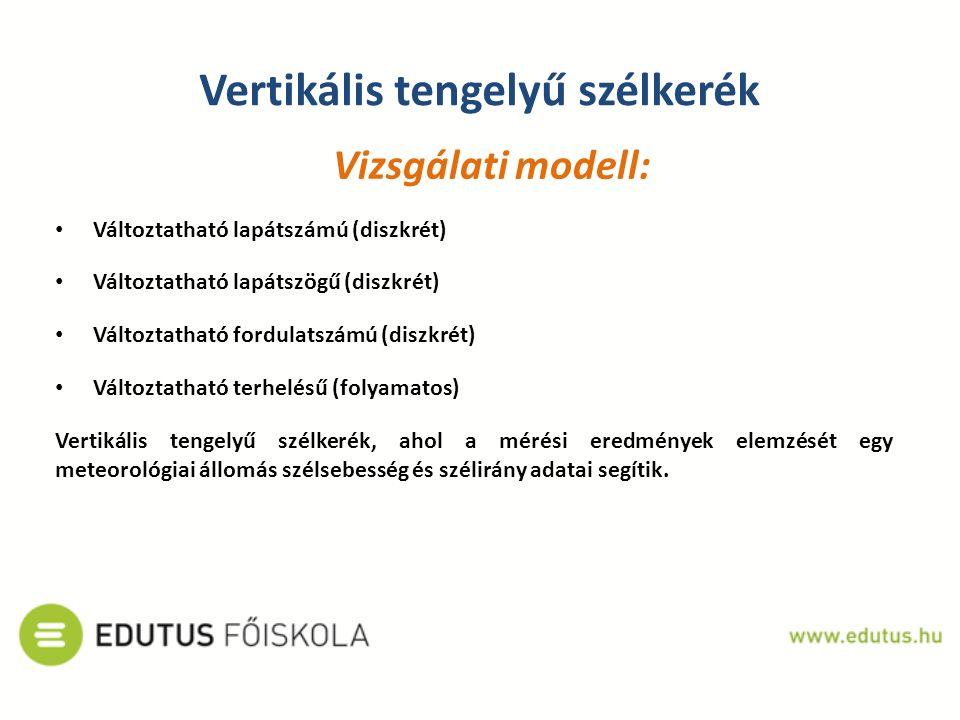 Vertikális tengelyű szélkerék Vizsgálati modell: Változtatható lapátszámú (diszkrét) Változtatható lapátszögű (diszkrét) Változtatható fordulatszámú (