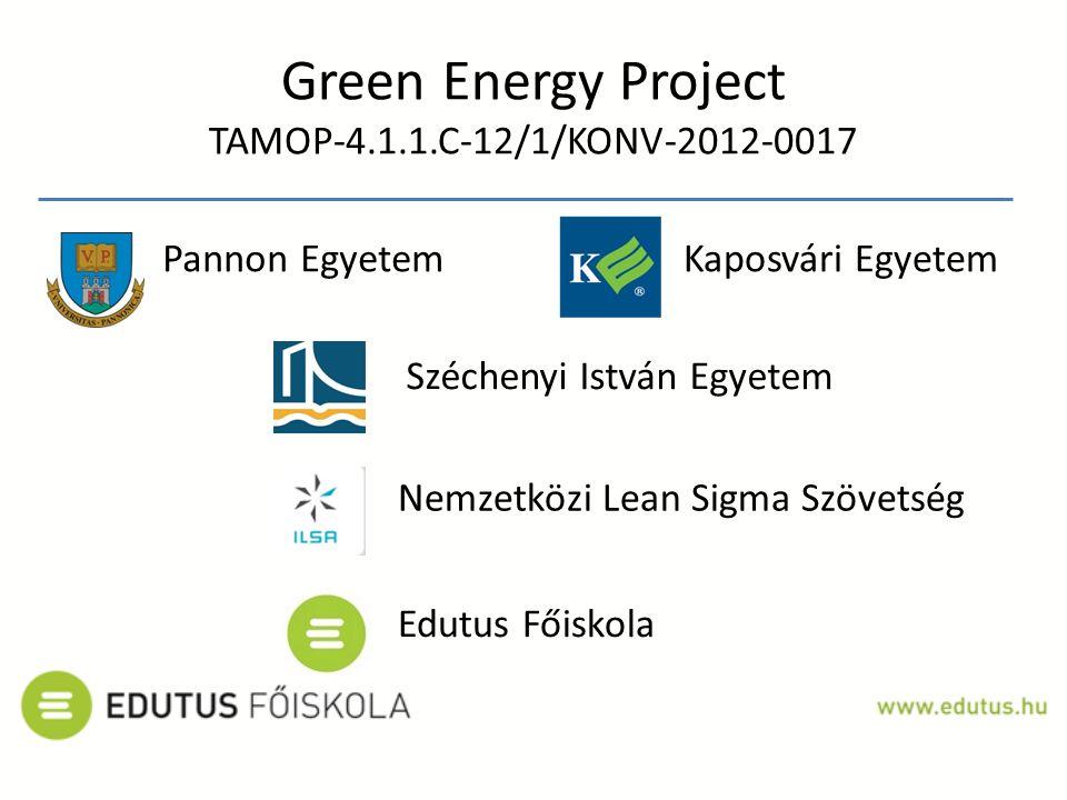 Green Energy Project TAMOP-4.1.1.C-12/1/KONV-2012-0017 Pannon EgyetemKaposvári Egyetem Széchenyi István Egyetem Edutus Főiskola Nemzetközi Lean Sigma