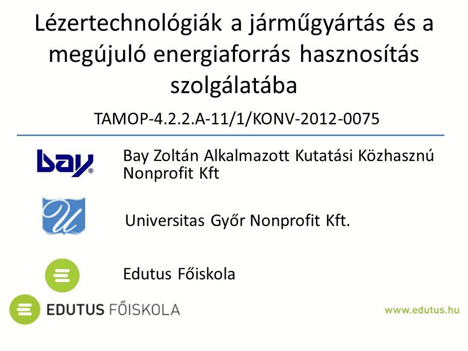 Lézertechnológiák a járműgyártás és a megújuló energiaforrás hasznosítás szolgálatába TAMOP-4.2.2.A-11/1/KONV-2012-0075 Bay Zoltán Alkalmazott Kutatás