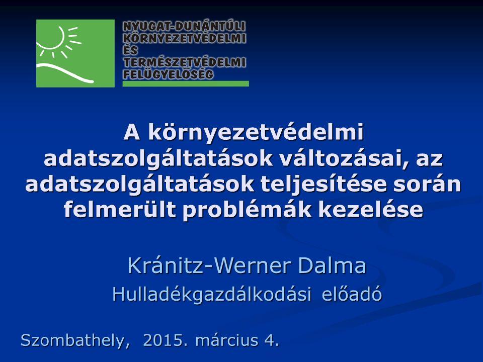 A környezetvédelmi adatszolgáltatások változásai, az adatszolgáltatások teljesítése során felmerült problémák kezelése Szombathely, 2015.