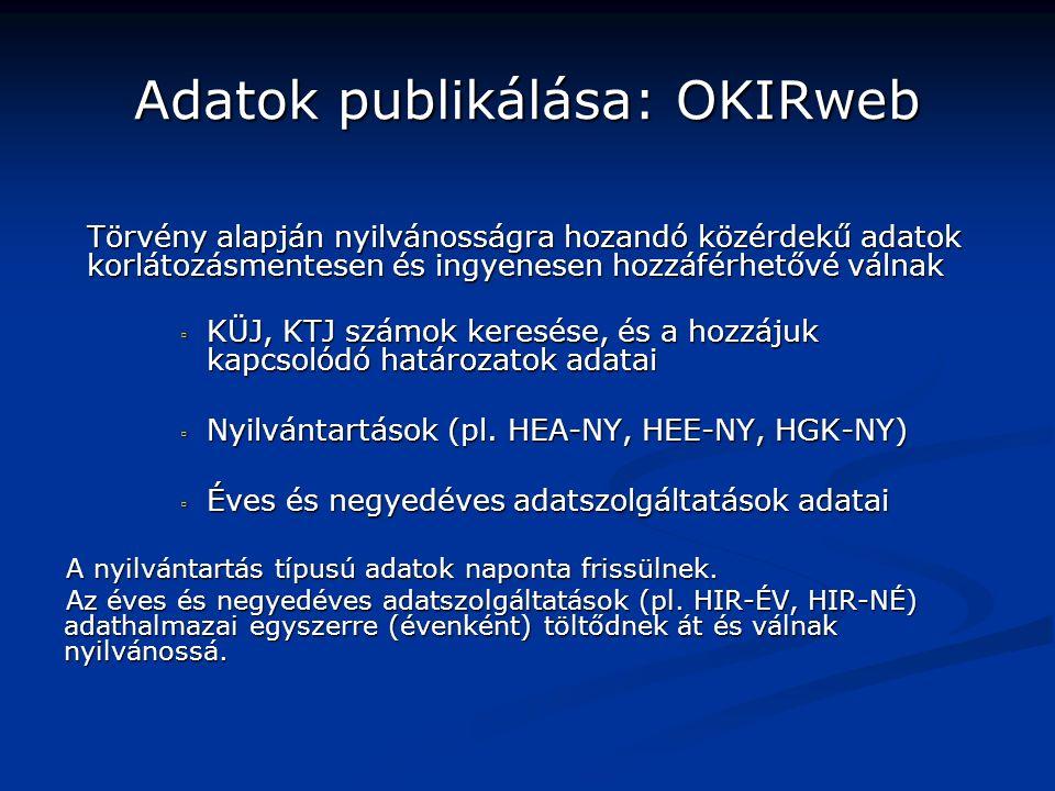 Adatok publikálása: OKIRweb Törvény alapján nyilvánosságra hozandó közérdekű adatok korlátozásmentesen és ingyenesen hozzáférhetővé válnak ▫ KÜJ, KTJ számok keresése, és a hozzájuk kapcsolódó határozatok adatai ▫ Nyilvántartások (pl.