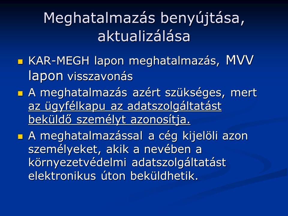 Meghatalmazás benyújtása, aktualizálása KAR-MEGH lapon meghatalmazás, MVV lapon visszavonás KAR-MEGH lapon meghatalmazás, MVV lapon visszavonás A meghatalmazás azért szükséges, mert az ügyfélkapu az adatszolgáltatást beküldő személyt azonosítja.