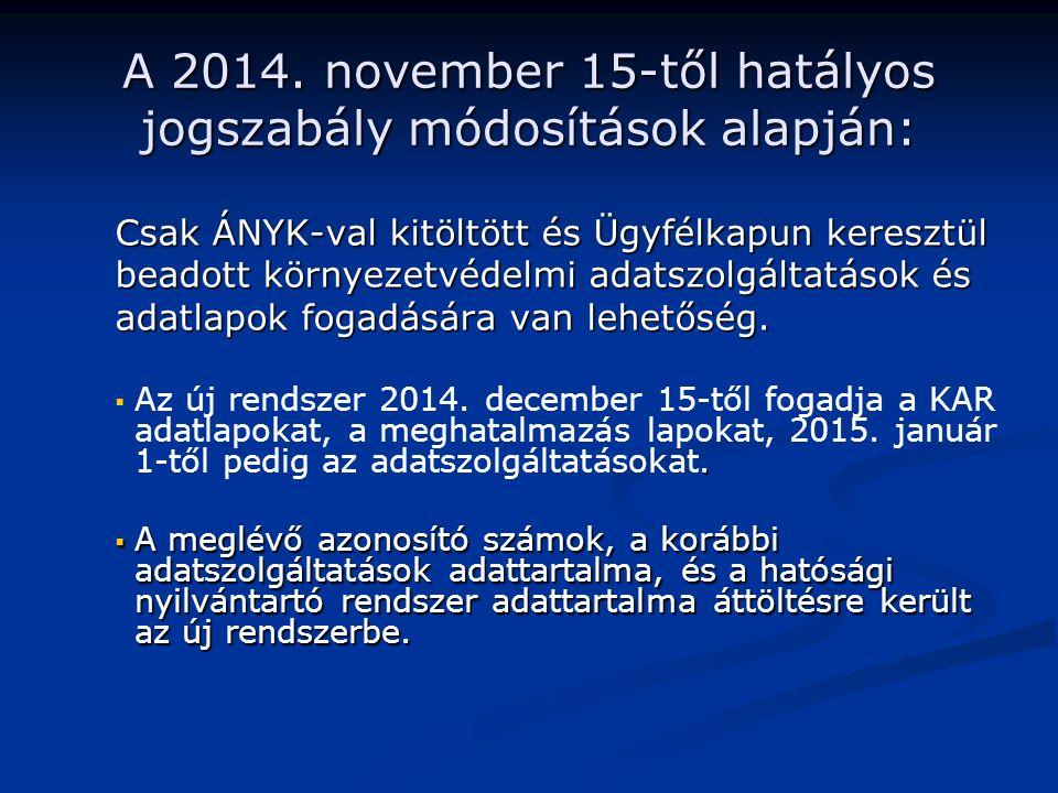 A 2014. november 15-től hatályos jogszabály módosítások alapján: Csak ÁNYK-val kitöltött és Ügyfélkapun keresztül beadott környezetvédelmi adatszolgál