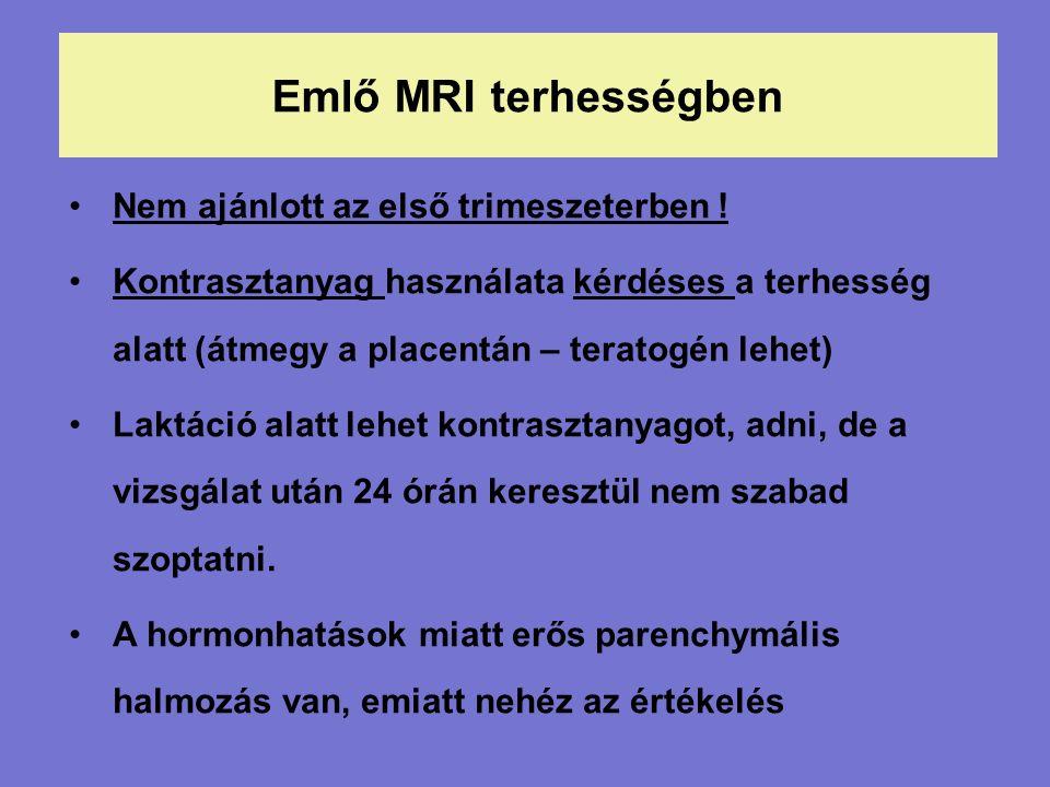 Emlő MRI terhességben Nem ajánlott az első trimeszeterben .