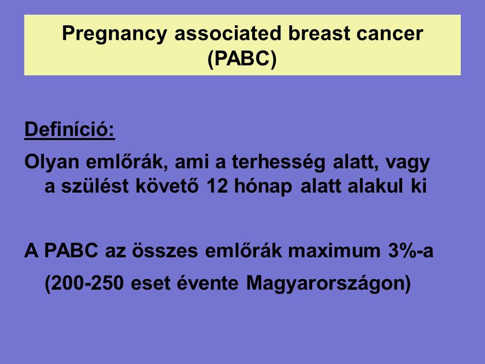 Definíció: Olyan emlőrák, ami a terhesség alatt, vagy a szülést követő 12 hónap alatt alakul ki A PABC az összes emlőrák maximum 3%-a (200-250 eset évente Magyarországon)