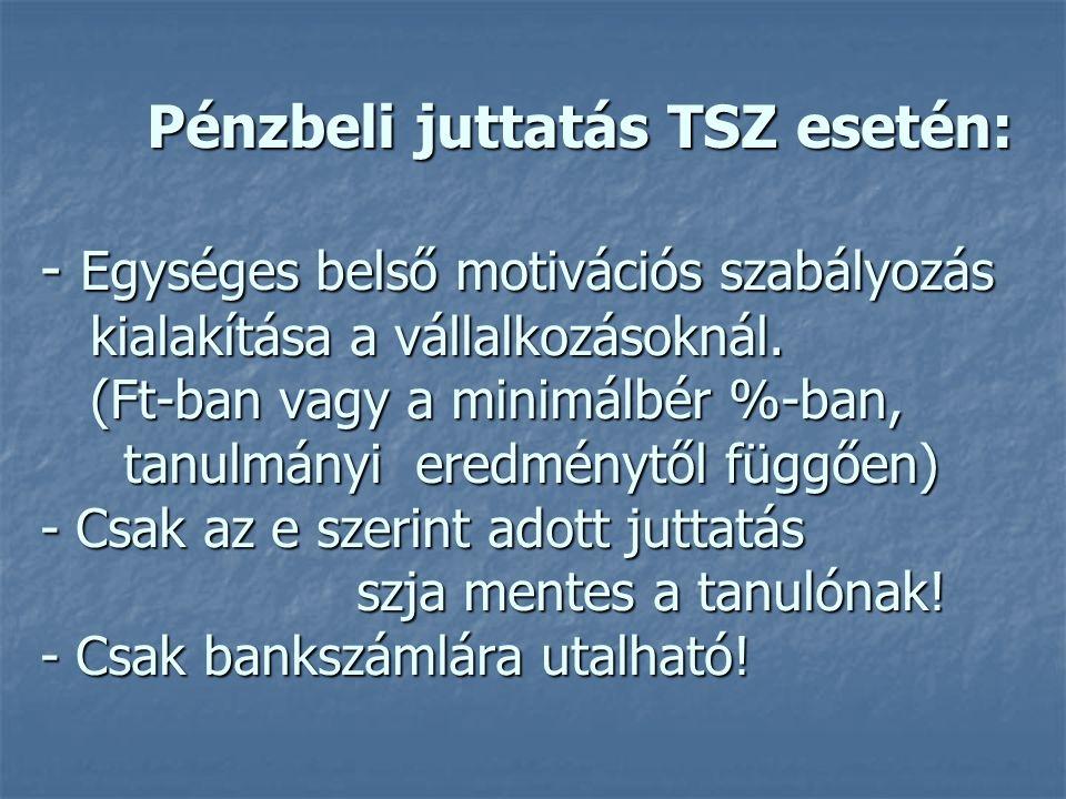 Pénzbeli juttatás TSZ esetén: - Egységes belső motivációs szabályozás kialakítása a vállalkozásoknál. (Ft-ban vagy a minimálbér %-ban, tanulmányi ered