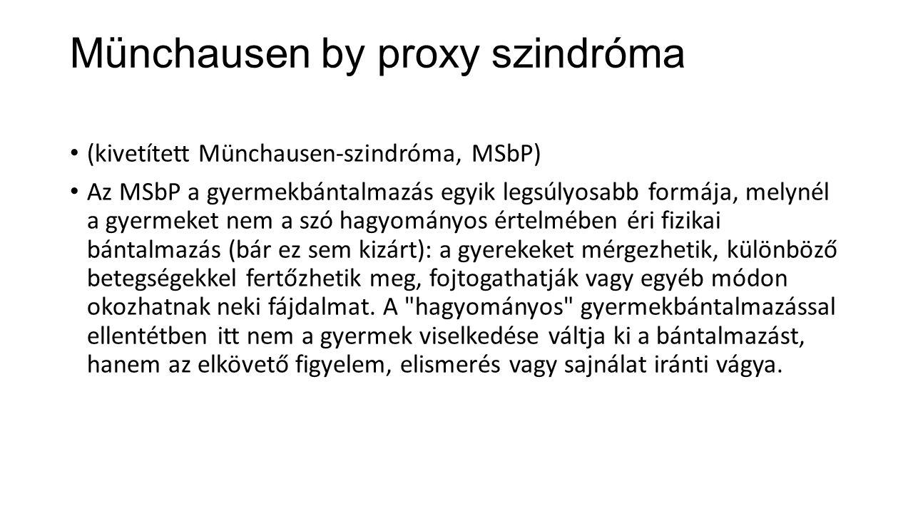 Münchausen by proxy szindróma (kivetített Münchausen-szindróma, MSbP) Az MSbP a gyermekbántalmazás egyik legsúlyosabb formája, melynél a gyermeket nem