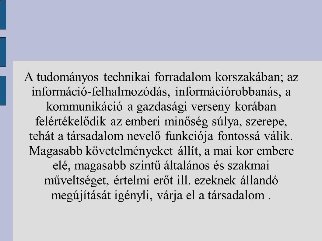 A tudományos technikai forradalom korszakában; az információ-felhalmozódás, információrobbanás, a kommunikáció a gazdasági verseny korában felértékelő