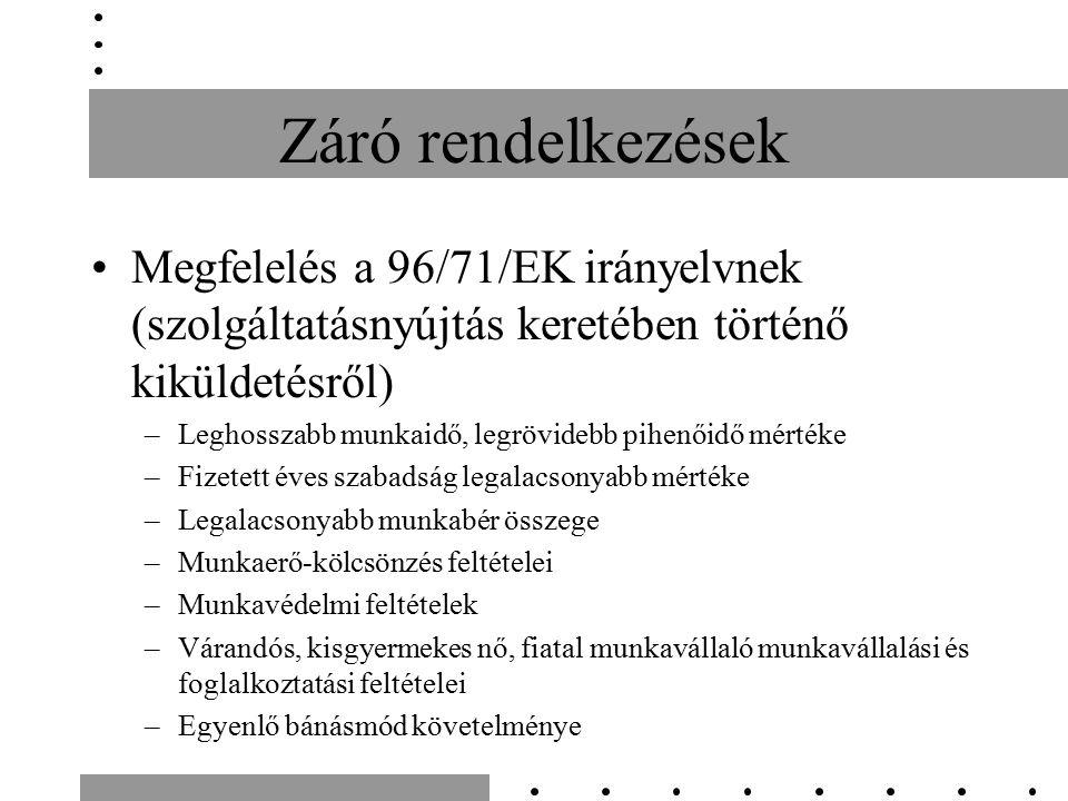 Záró rendelkezések Megfelelés a 96/71/EK irányelvnek (szolgáltatásnyújtás keretében történő kiküldetésről) –Leghosszabb munkaidő, legrövidebb pihenőid