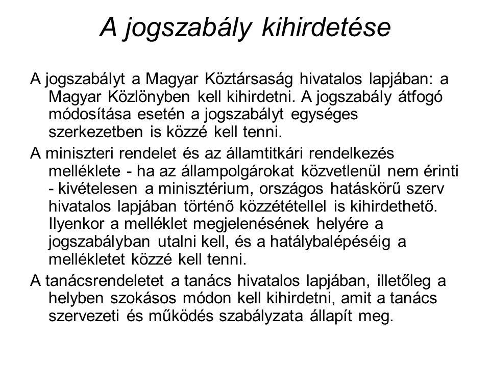 A jogszabály kihirdetése A jogszabályt a Magyar Köztársaság hivatalos lapjában: a Magyar Közlönyben kell kihirdetni.