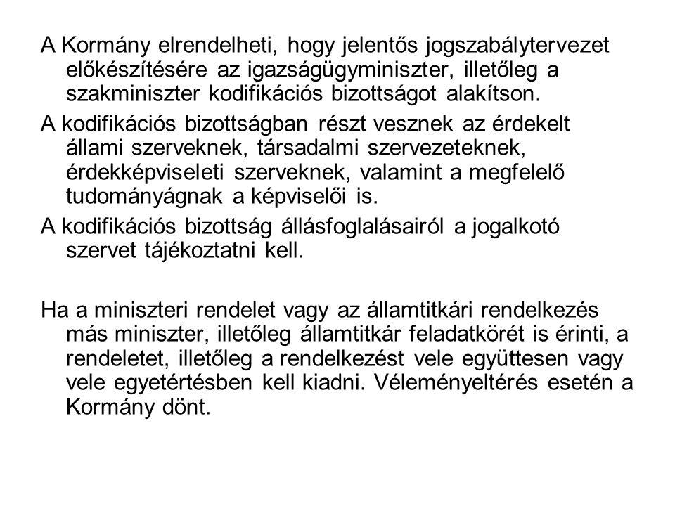 A Kormány elrendelheti, hogy jelentős jogszabálytervezet előkészítésére az igazságügyminiszter, illetőleg a szakminiszter kodifikációs bizottságot alakítson.