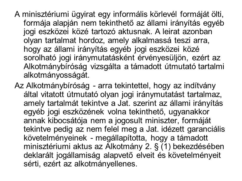 A minisztériumi ügyirat egy informális körlevél formáját ölti, formája alapján nem tekinthető az állami irányítás egyéb jogi eszközei közé tartozó aktusnak.