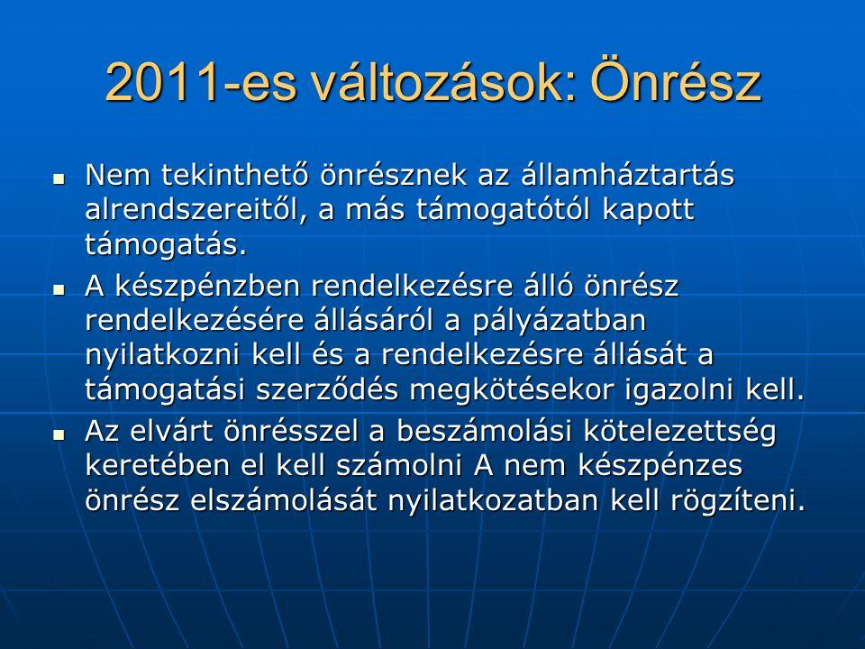 2011-es változások: Önrész Nem tekinthető önrésznek az államháztartás alrendszereitől, a más támogatótól kapott támogatás.