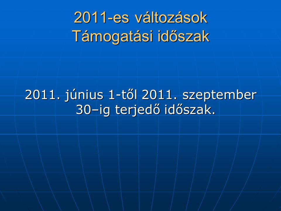 2011-es változások Támogatási időszak 2011. június 1-től 2011. szeptember 30–ig terjedő időszak.