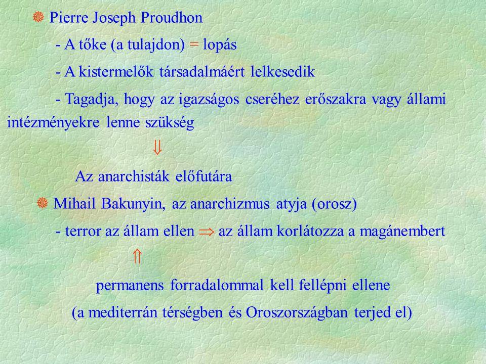  Pierre Joseph Proudhon - A tőke (a tulajdon) = lopás - A kistermelők társadalmáért lelkesedik - Tagadja, hogy az igazságos cseréhez erőszakra vagy á
