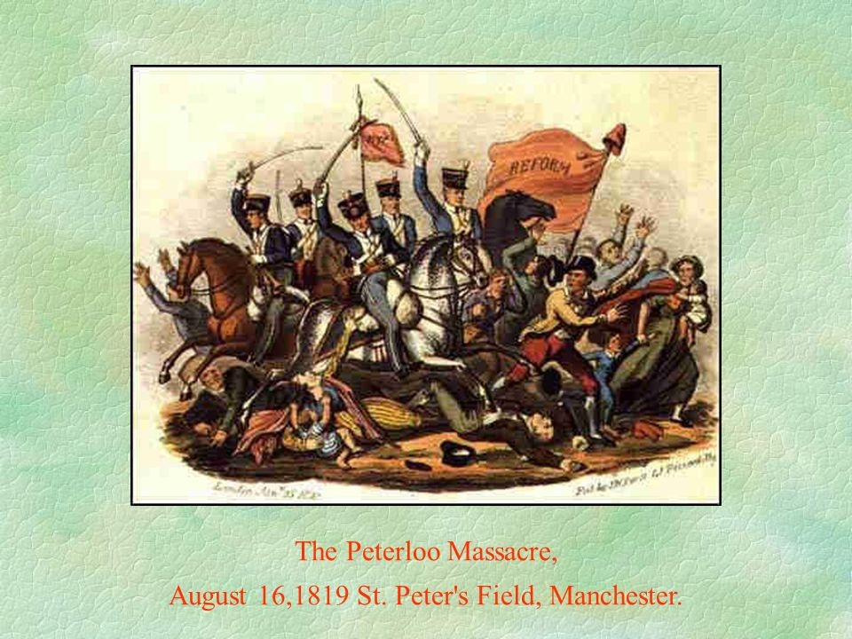 The Peterloo Massacre, August 16,1819 St. Peter s Field, Manchester.
