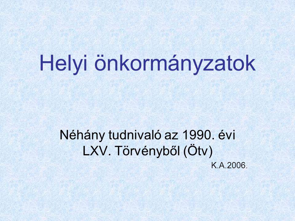 Helyi önkormányzatok Néhány tudnivaló az 1990. évi LXV. Törvényből (Ötv) K.A.2006.