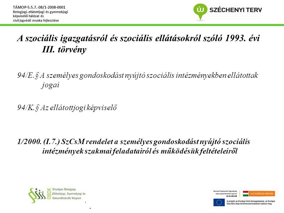 A szociális igazgatásról és szociális ellátásokról szóló 1993. évi III. törvény 94/E.§ A személyes gondoskodást nyújtó szociális intézményekben elláto