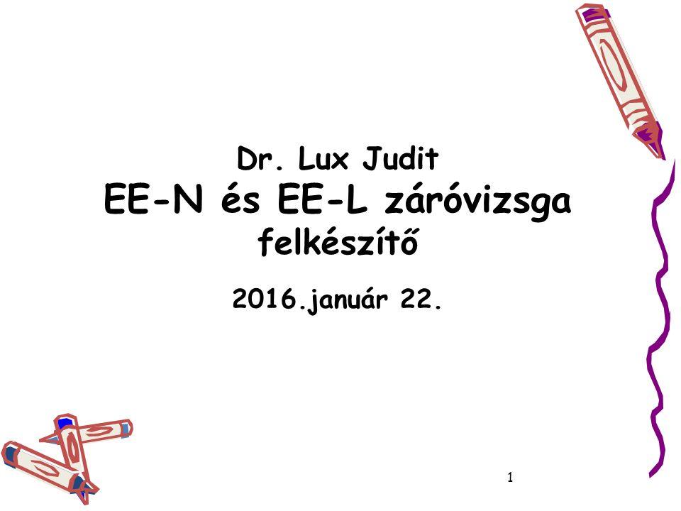 Dr. Lux Judit EE-N és EE-L záróvizsga felkészítő 2016.január 22. 1