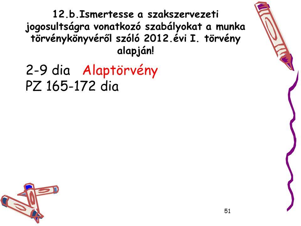 12.b.Ismertesse a szakszervezeti jogosultságra vonatkozó szabályokat a munka törvénykönyvéről szóló 2012.évi I.