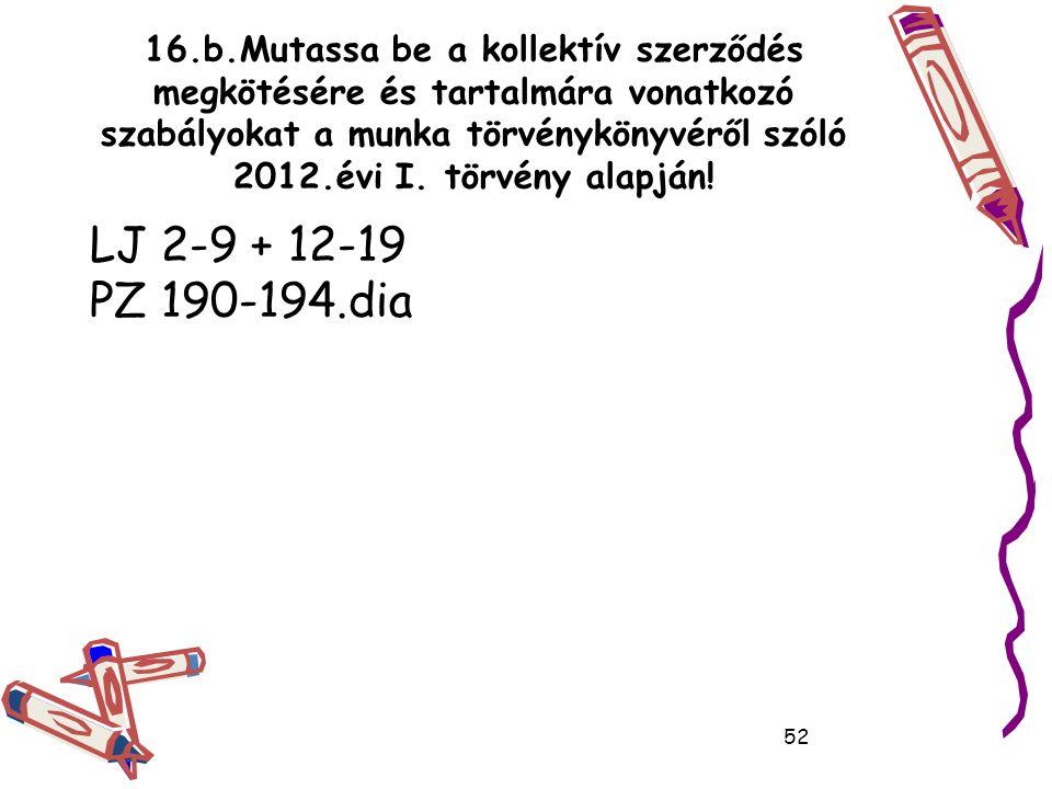 16.b.Mutassa be a kollektív szerződés megkötésére és tartalmára vonatkozó szabályokat a munka törvénykönyvéről szóló 2012.évi I.