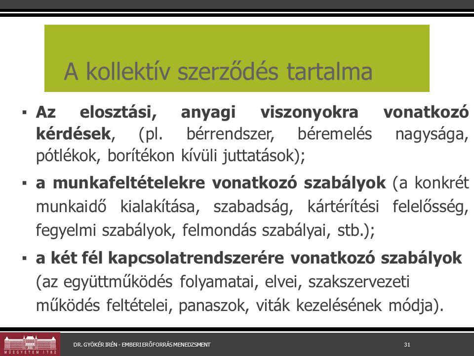 A kollektív szerződés tartalma ▪ Az elosztási, anyagi viszonyokra vonatkozó kérdések, (pl.