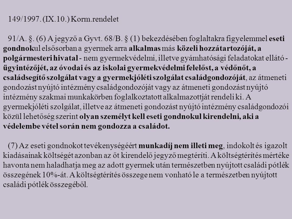 149/1997. (IX.10.) Korm.rendelet 91/A. §. (6) A jegyző a Gyvt.