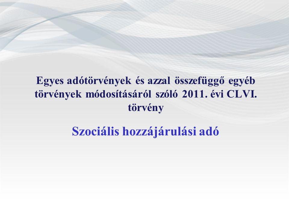Szociális hozzájárulási adó Egyes adótörvények és azzal összefüggő egyéb törvények módosításáról szóló 2011.