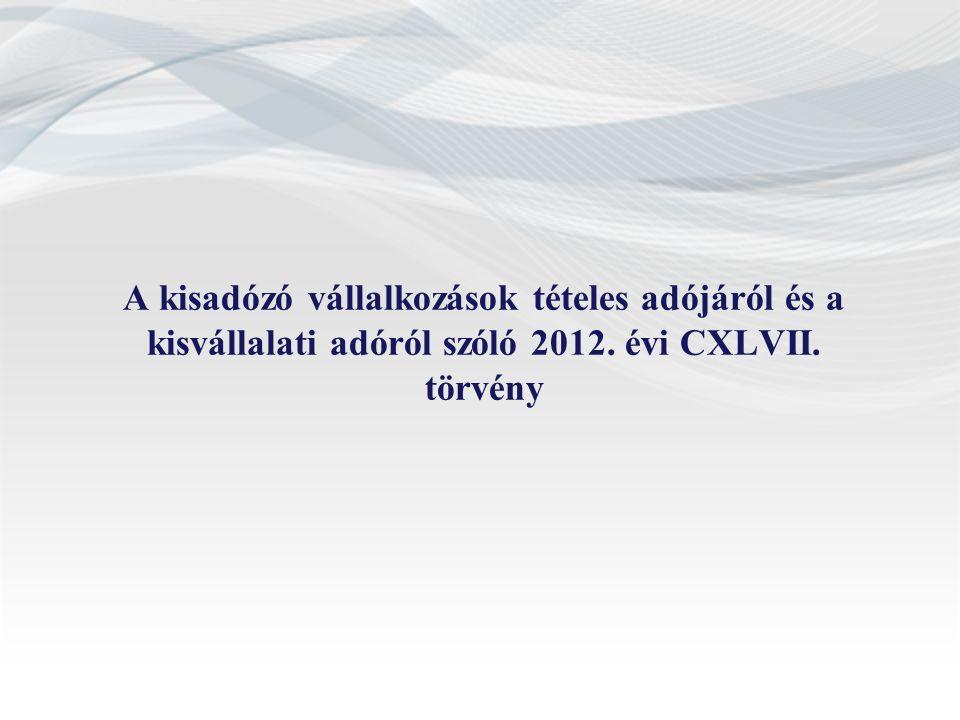 A kisadózó vállalkozások tételes adójáról és a kisvállalati adóról szóló 2012. évi CXLVII. törvény