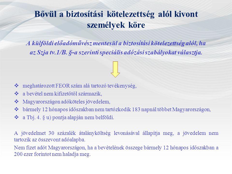 Bővül a biztosítási kötelezettség alól kivont személyek köre A külföldi előadóművész mentesül a biztosítási kötelezettség alól, ha az Szja tv.1/B.