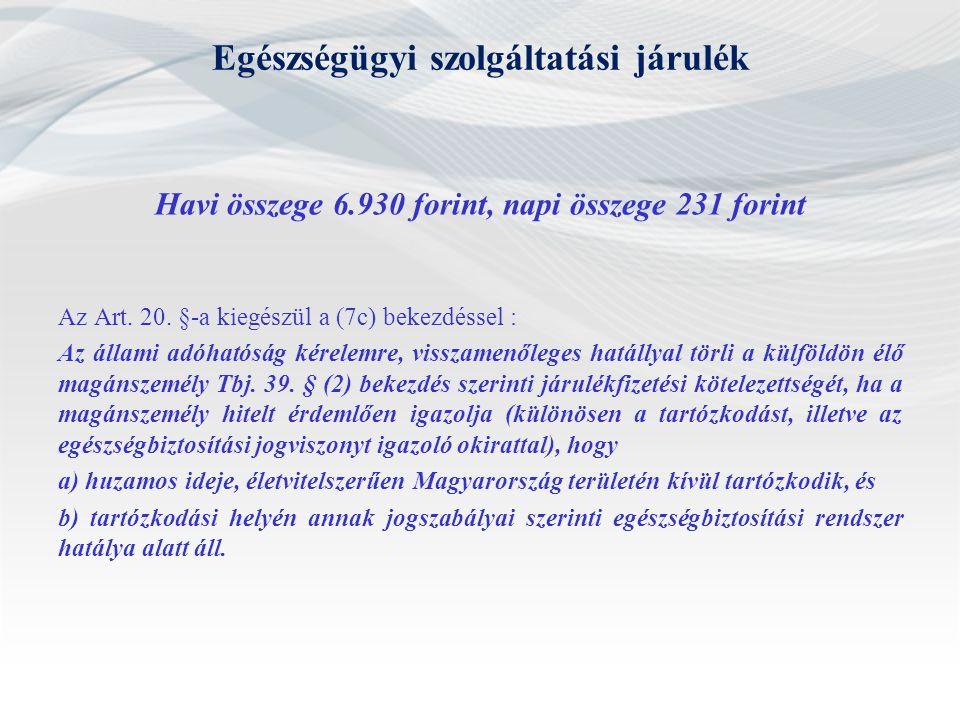 Egészségügyi szolgáltatási járulék Havi összege 6.930 forint, napi összege 231 forint Az Art.