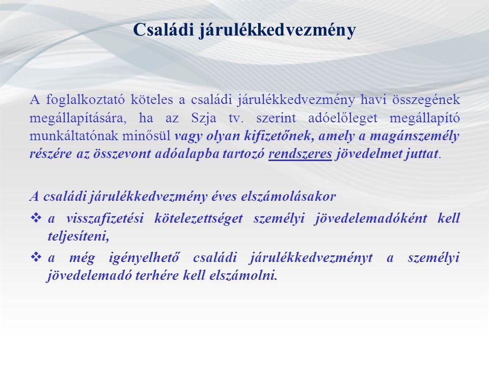Családi járulékkedvezmény A foglalkoztató köteles a családi járulékkedvezmény havi összegének megállapítására, ha az Szja tv.
